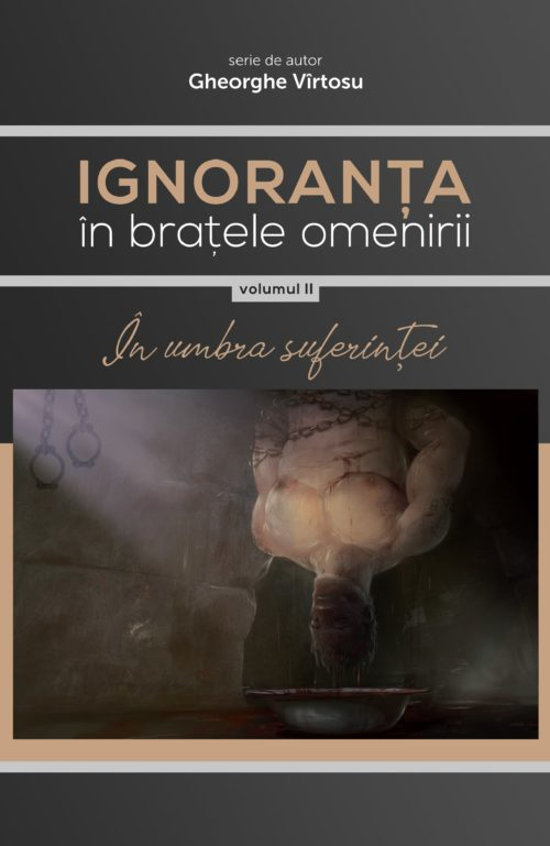 Ignoranța în brațele omenirii Vol. 2 - În umbra suferinței - vol II min - Meridiane Publishing