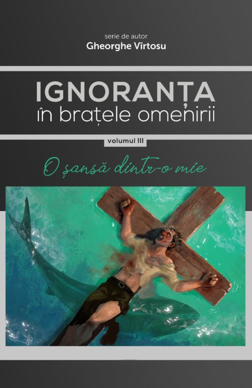 Ignoranța în brațele omenirii Vol. 3 - O șansă dintr-o mie - vol III min - Meridiane Publishing