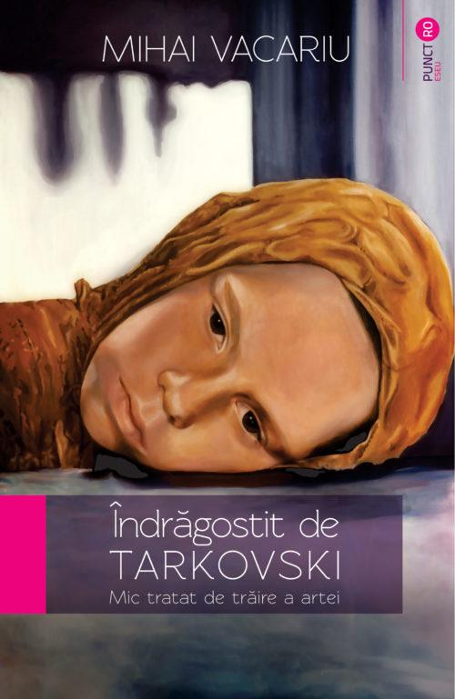 Îndrăgostit de Tarkovski. Mic tratat de trăire a artei - tar c1 - Meridiane Publishing
