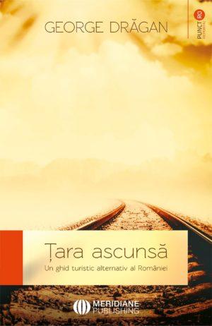 Noutăți - 130 355 tara ascunsa un ghid alternativ al romaniei min - Meridiane Publishing