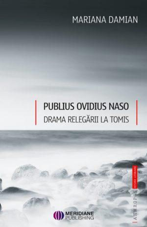 Noutăți - 137 363 publius ovidius naso drama relegarii la tomis min - Meridiane Publishing
