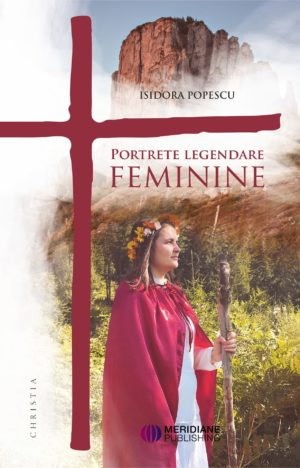 Noutăți - Portrete femenine legendare coperta1 min - Meridiane Publishing